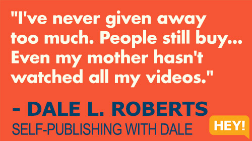 """""""I've never given away too much. People still buy... Even my mother hasn't watched all my videos."""" - DALE L. ROBERTS SELF-PUBLISHING WITH DALE"""