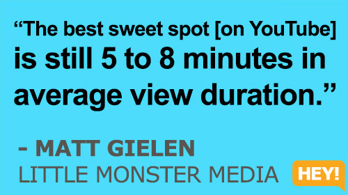 """The best sweet spot [on YouTube] is still 5 to 8 minutes in average view duration."" - Matt Gielen, Little Monster Media"