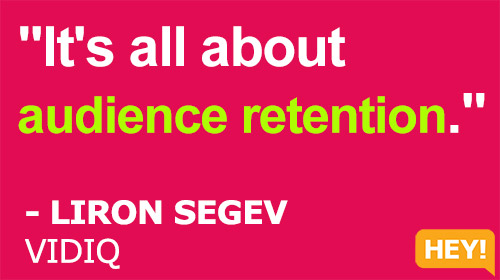 """It's all about  audience retention.""  - LIRON SEGEV  VIDIQ"