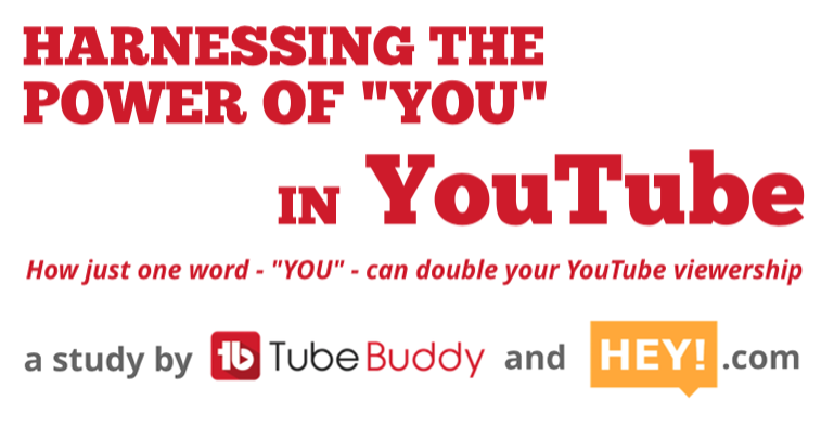 "Harnessing the Power of 'You' in YouTube: a TubeBuddy/HEY.com Study How just one word – ""YOU"" – can double your YouTube viewership."